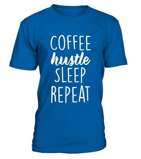 Coffee Hustle Repeat Tees Coffee Hustle Sleep Repeat Shirt  Special Offer n  Coffee Hustle Repeat Tees Coffee Hustle Sleep Repeat Shirt  Special Offer not available in sh...