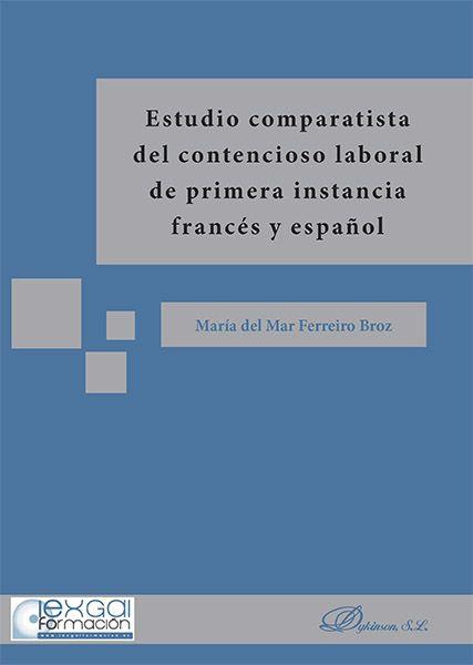 Estudio comparatista del contencioso laboral de primera instancia francés y español / María del Mar Ferreiro Broz.    Dykinson, 2015
