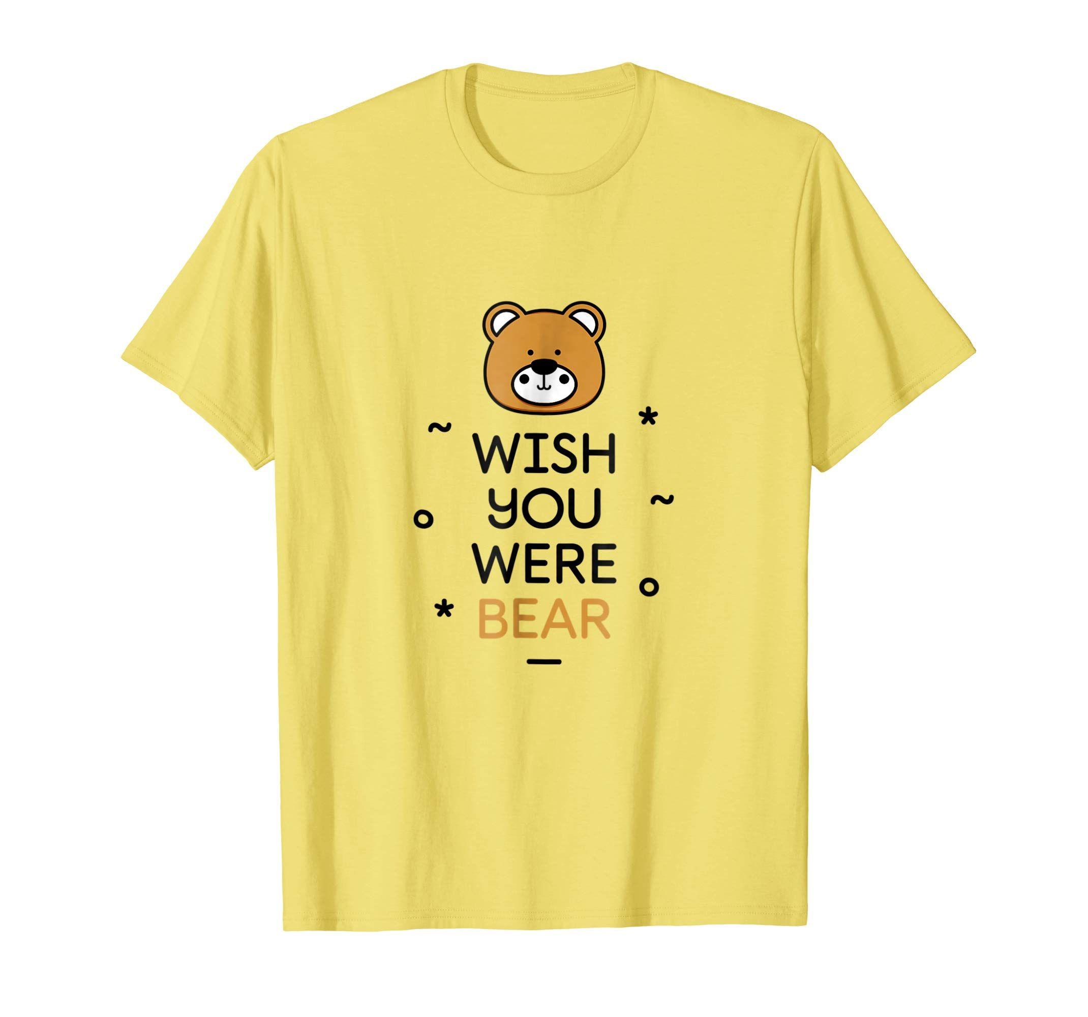 Amazon Com Wish You Were Bear Funny Quote T Shirt Clothing Best T Shirt Designs T Shirts For Women T Shirt