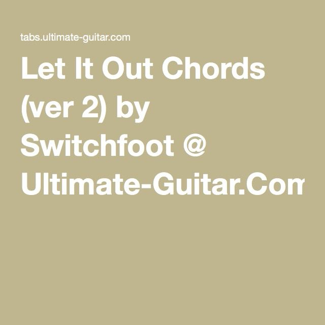Let It Out Chords (ver 2) by Switchfoot @ Ultimate-Guitar.Com ...