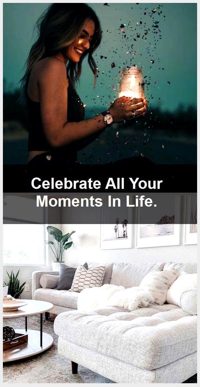 Celebrate All Your Moments In Life.,  #celebrate #Life #Moments