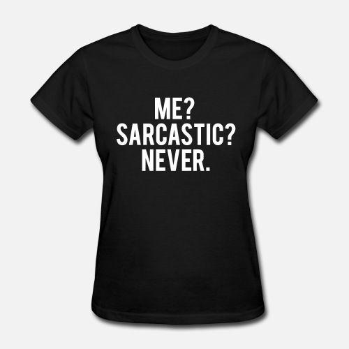 'Me? sarcastic? never.' Women's T-Shirt   Spreadshirt