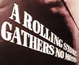 story writing on a rolling stone gathers no moss