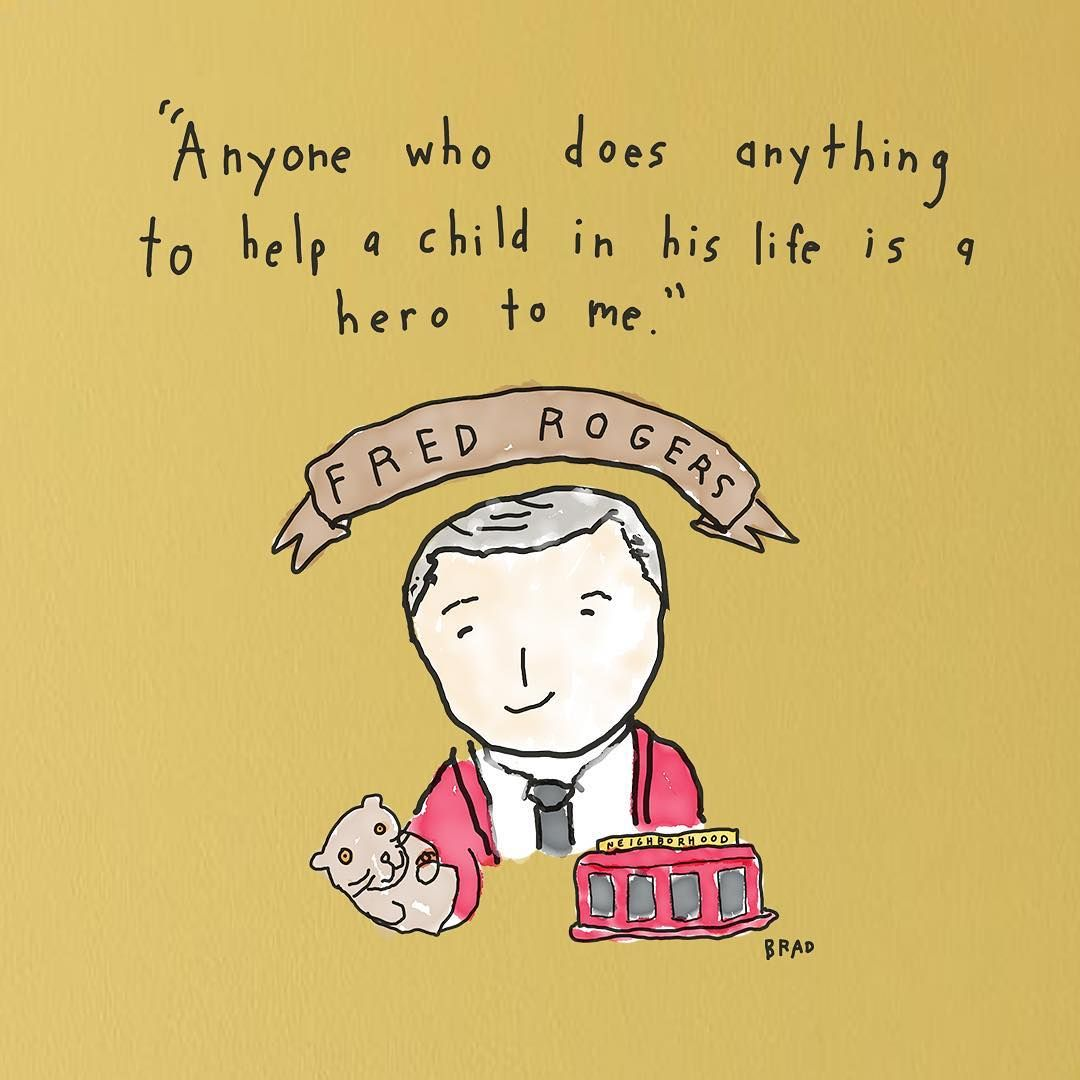 Anyone Who Does Anything To Help A Child In His Life Is A Hero To Me Fred Rogers Mr Rogers Quote Fred Rogers Teacher Quotes