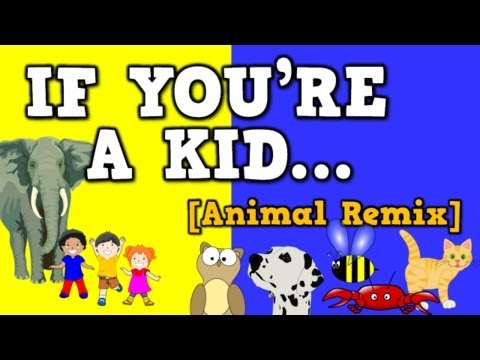 (31) If You're a Kid [Animal Remix] (song for kids about
