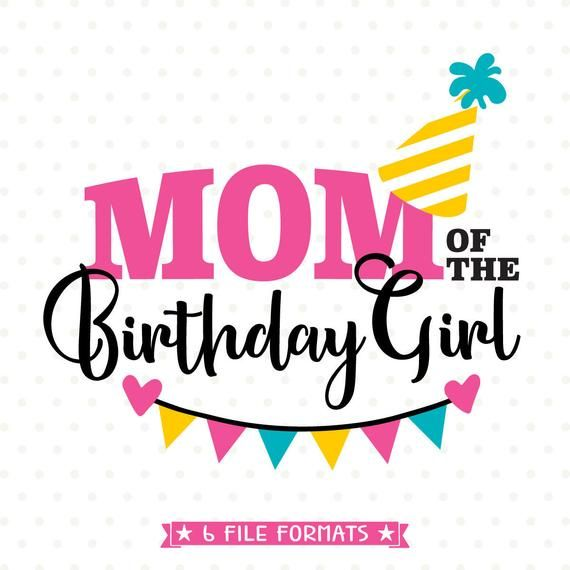 8a4f6f43d1af0 Mom of the Birthday Girl SVG, Birthday SVG cut file for Mom ...