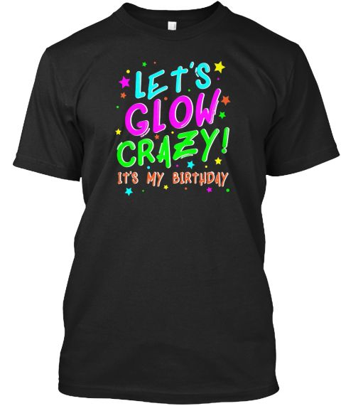Glow Party Birthday T Shirt Funny Cute B Black Front