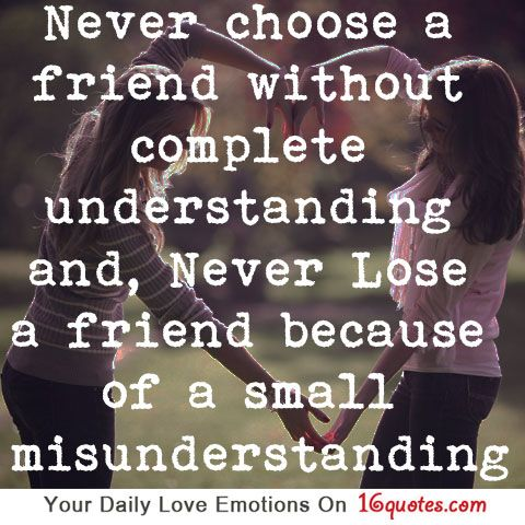 never choose a friend out complete understanding and never