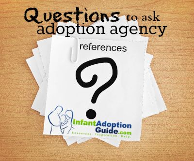 It is important to ask adoption agencies for references that you can
