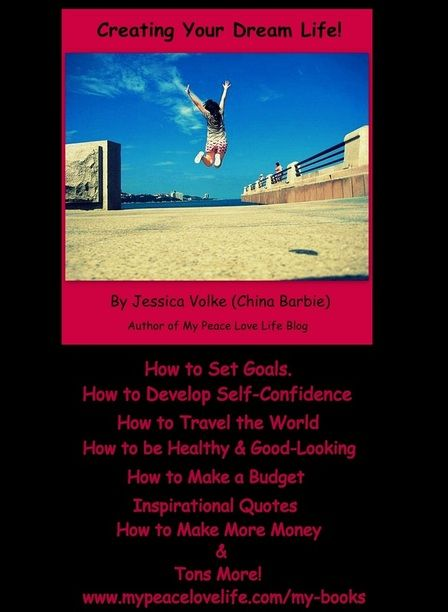 Creating Your Dream Life Ebook by China Barbie only $20! This book will show you how to have amazing self-confidence, love yourself, plus how to set goals and have the life that YOU want to have!!!