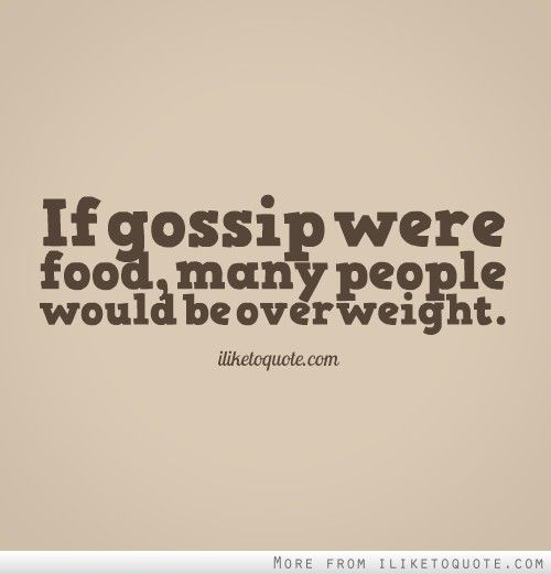 If Gossip Feel Good Quotes Gossip Quotes Overweight Quote