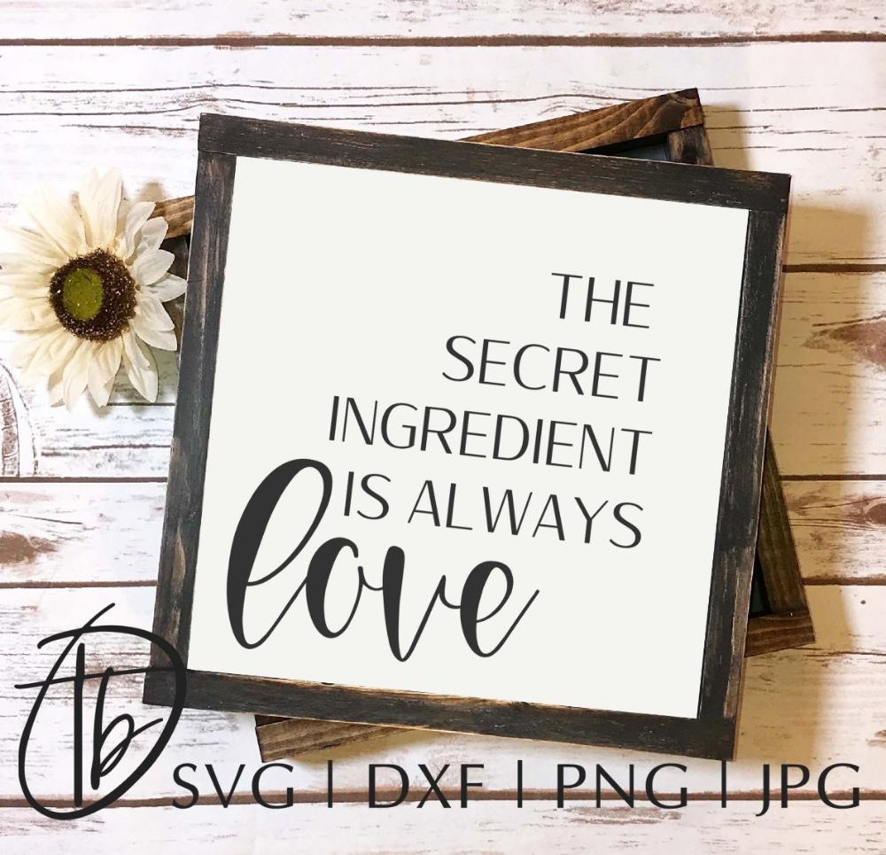 Download The Secret Ingredient is Always Love SVG, Kitchen Sign SVG ...