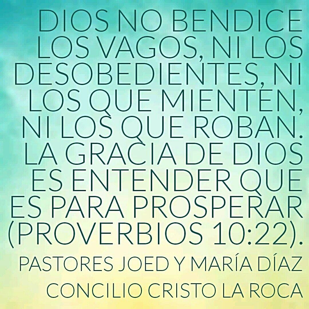 Dios no bendice los vagos, ni los desobedientes, ni los que mienten, ni los que roban. La gracia de Dios es entender que es para prosperar (Proverbios 10:22).