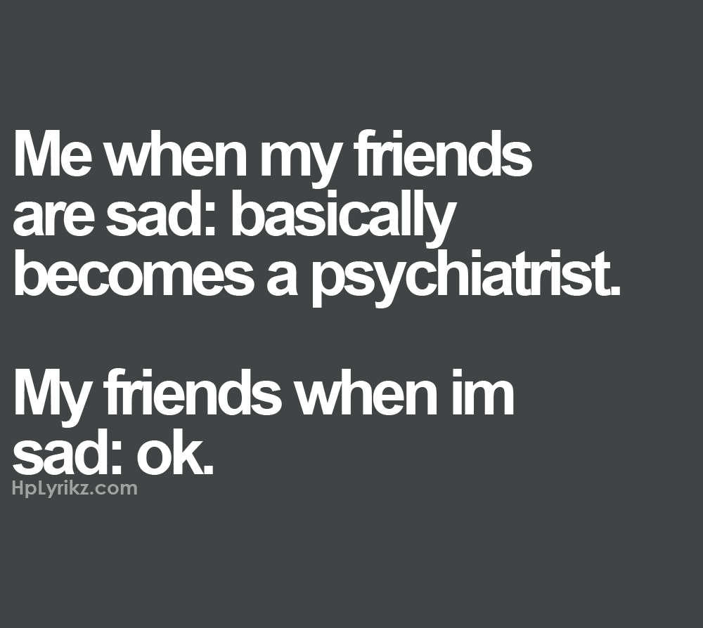 Sad Quote About Friendship: Just When I Need A Laugh