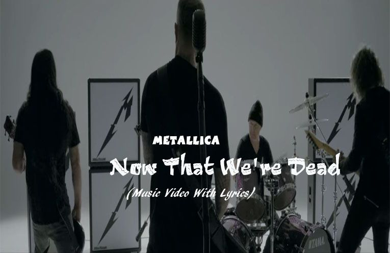 Metallica Now That We Re Dead Music Video With Lyrics Music