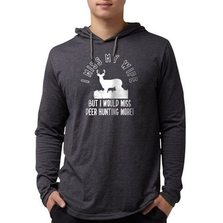 08cf6e7fd26cc Mens Hooded Deer Hunting Funny Quote Shirt. Funny gifts for outdoorsmen who  love to hunt but abandon their wives in the process. I Miss My Wife but I'd  Miss ...