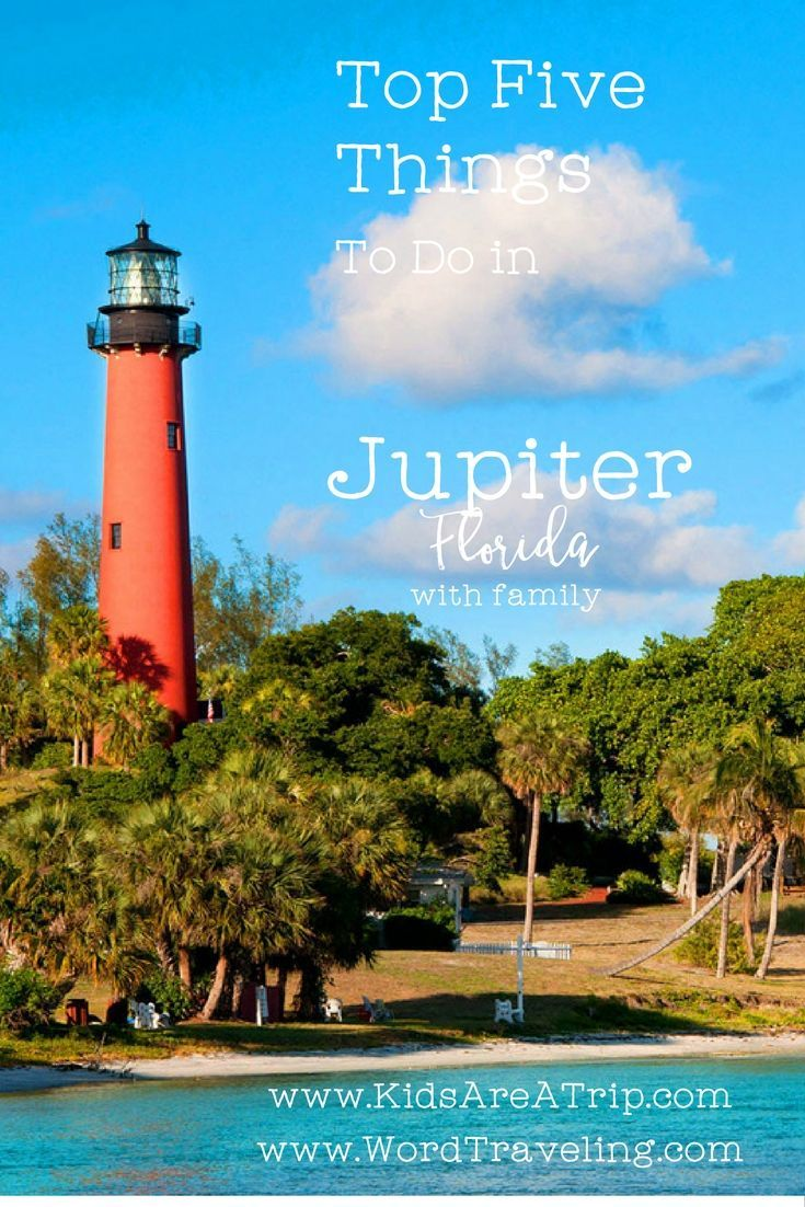 Top 5 Family Friendly Things To Do In Jupiter, Florida