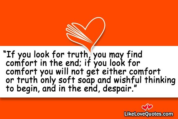 If you look for truth, you may find