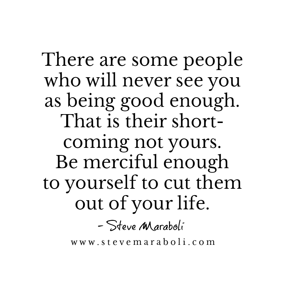 There Are Some People Who Will Never See You As Being Good Enough
