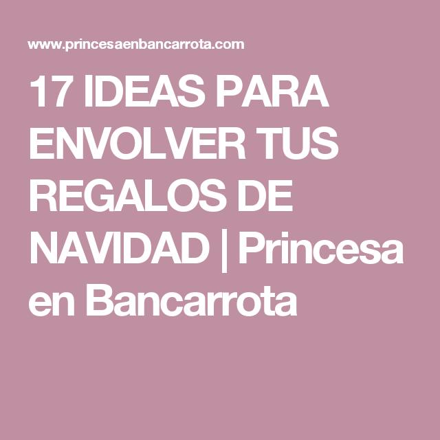 17 IDEAS PARA ENVOLVER TUS REGALOS DE NAVIDAD | Princesa en Bancarrota