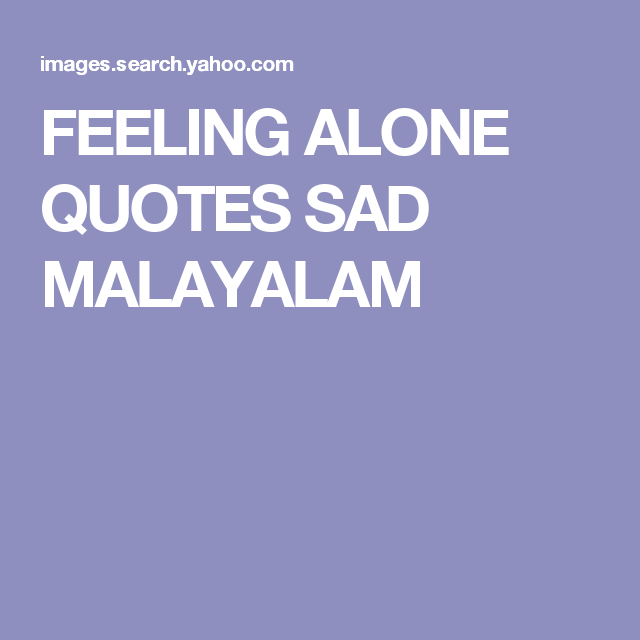 Quotes Feeling Sad And Alone: FEELING ALONE QUOTES SAD MALAYALAM
