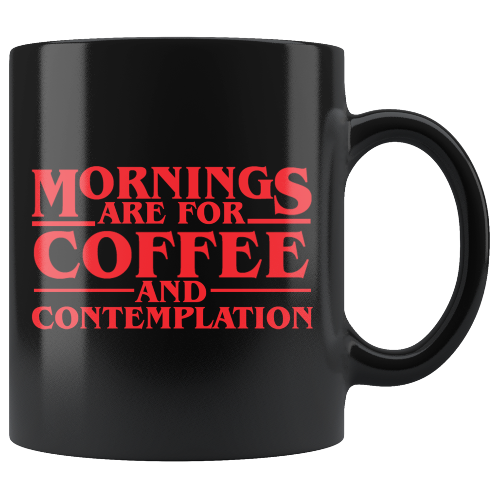 08685b61544 Mornings Are For Coffee And Contemplation - Stranger Things Inspired ...