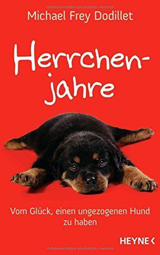 Herrchenjahre: Vom Glück, einen ungezogenen Hund zu haben: Amazon.de: Michael Frey Dodillet: Bücher
