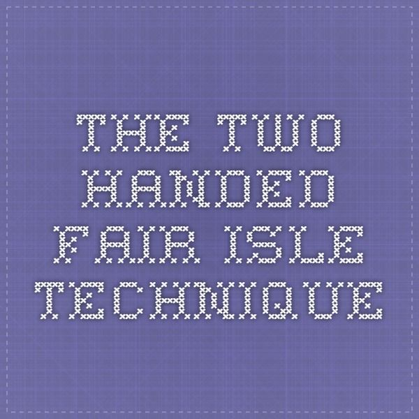 The Two-handed Fair Isle Technique Video from Philosopher's Wool ...