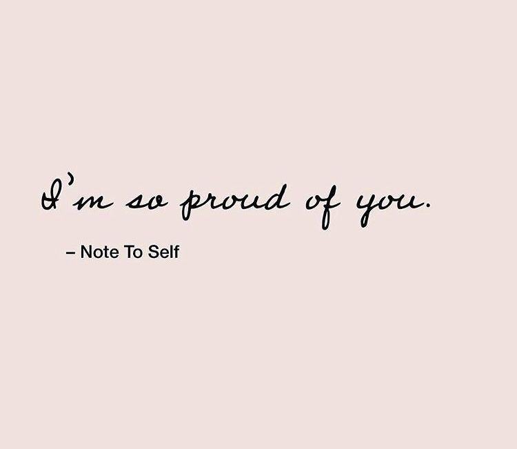 I M So Proud Of You Note To Self Note To Self Proud Quotes Proud Of You
