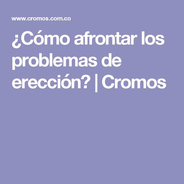 ¿Cómo afrontar los problemas de erección? | Cromos