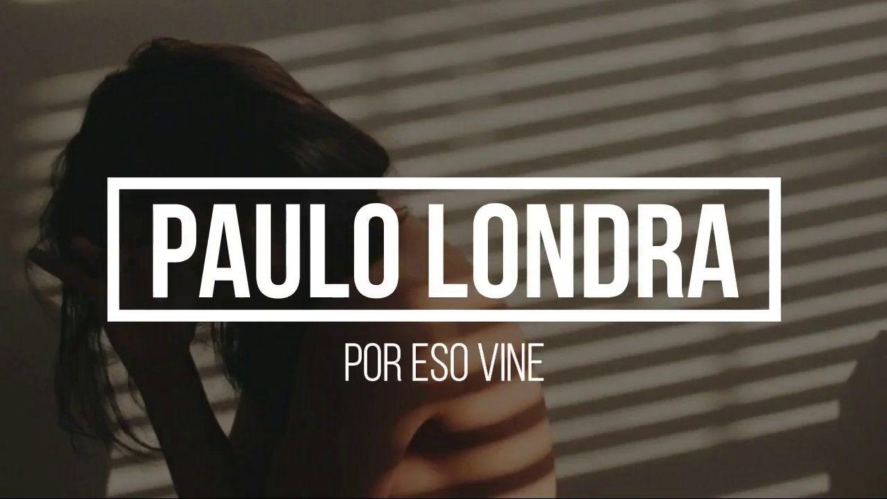 Por Eso Vine Paulo Londra Letra Youtube Playlist Music