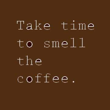 Take time to smell the coffee once you drink it. #coffee #quotes @