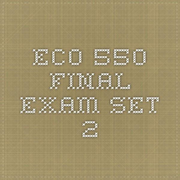 ECO 550 Final Exam Set 2