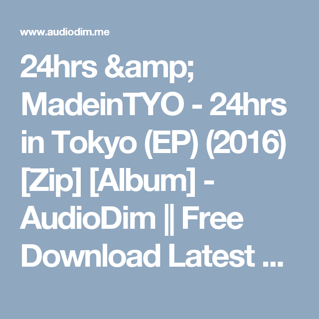 24hrs madeintyo 24hrs in tokyo ep 2016 zip album audiodim free download latest. Black Bedroom Furniture Sets. Home Design Ideas