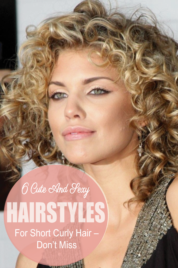 Sexy Hairstyles 6 Cute And Sexy Hairstyles For Short Curly Hair  Don't Miss  Short