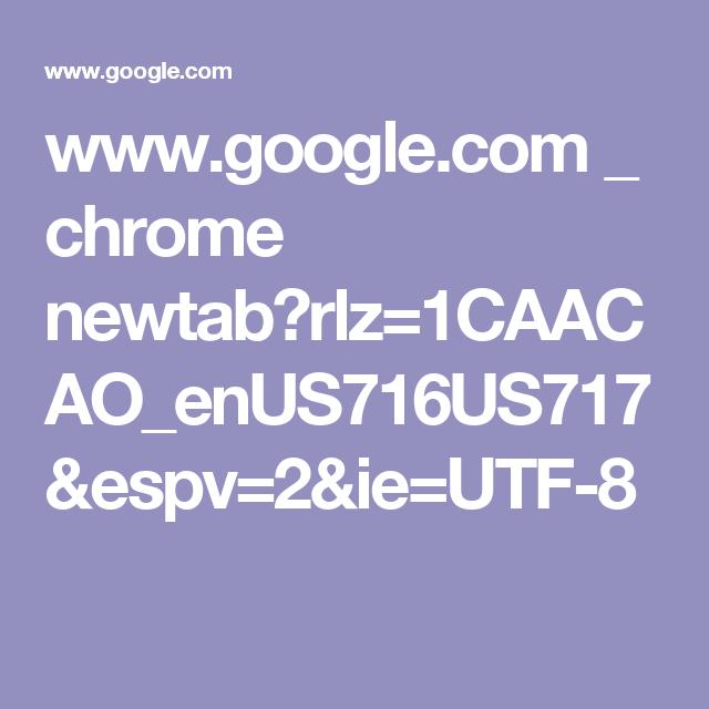 www.google.com _ chrome newtab?rlz=1CAACAO_enUS716US717&espv=2&ie=UTF-8