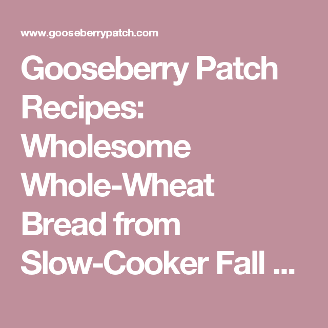 Gooseberry Patch Recipes: Wholesome Whole-Wheat Bread from Slow-Cooker Fall Favorites