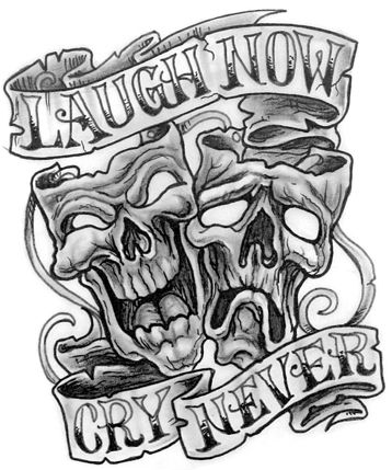 Laugh Now Cry Never Tattoo Design Laugh Now Cry Later Tattoos