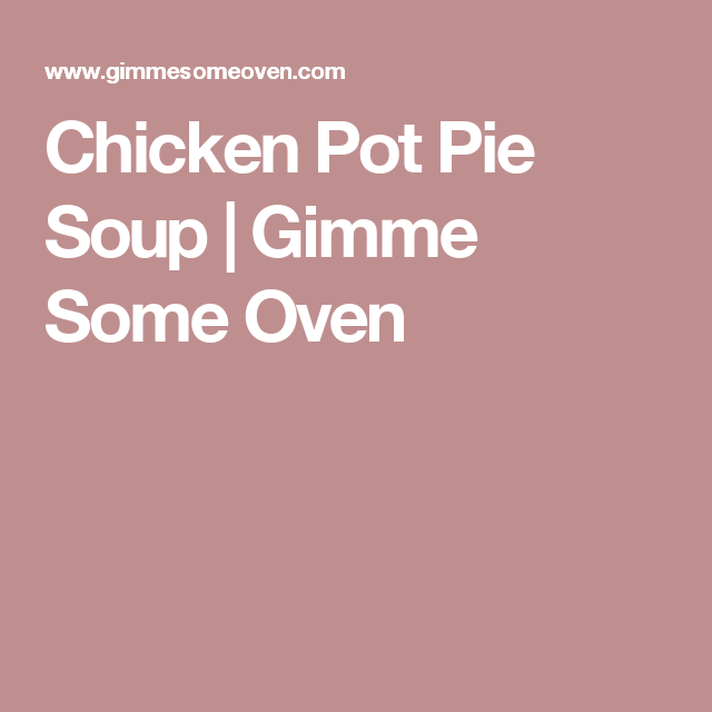Chicken Pot Pie Soup | Gimme Some Oven