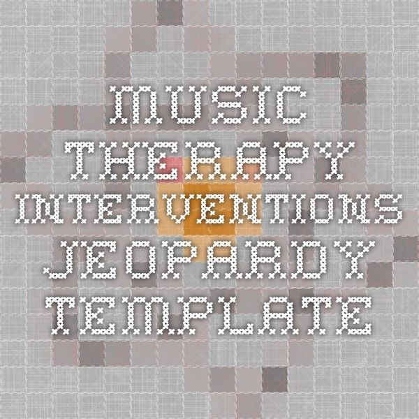 Music Therapy Interventions Jeopardy Template (check out this - jeopardy template
