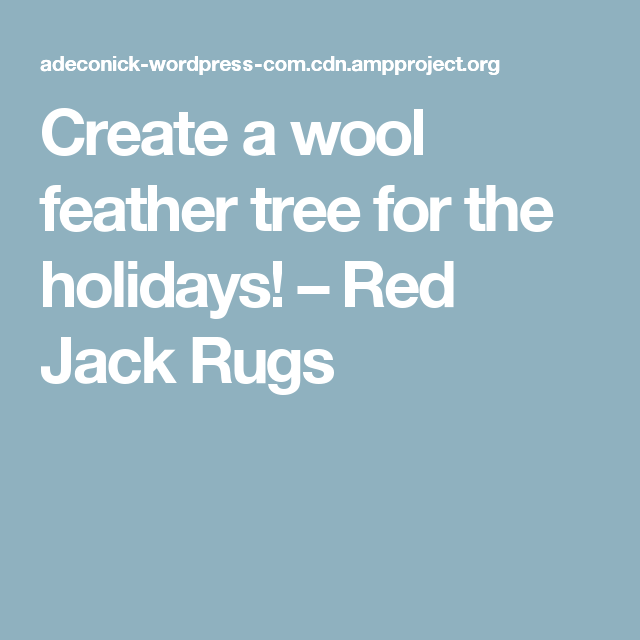Create A Wool Feather Tree For The Holidays Red Jack Rugs