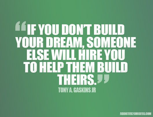 Quotes For Inspiration Gorgeous Build Your Dream Or You Will Build Someone Else's  Inspirational