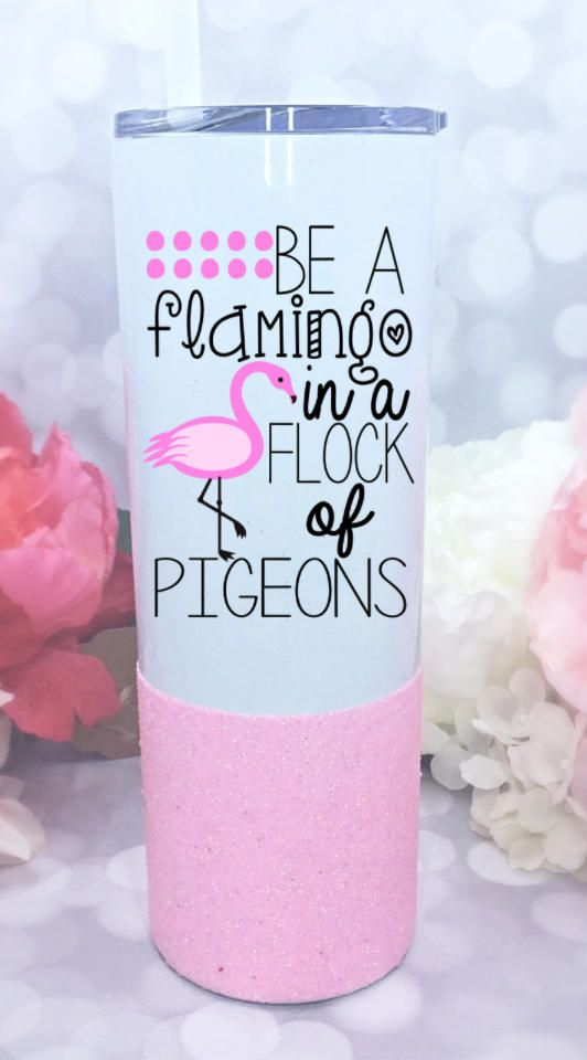 Be a Flamingo in a Flock of Pigeons Tumbler - Pink ...
