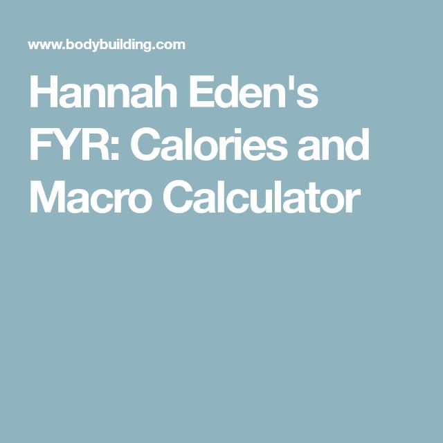 Hannah Eden's FYR: Calories and Macro Calculator | Calorie and macro calculator. Macro calculator. Hannah eden
