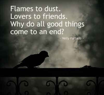Flames To Dust Lovers To Friends Why Do All Good Things Come To An