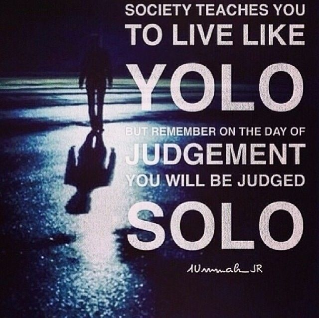Society teaches you to live like YOLO but remember on The