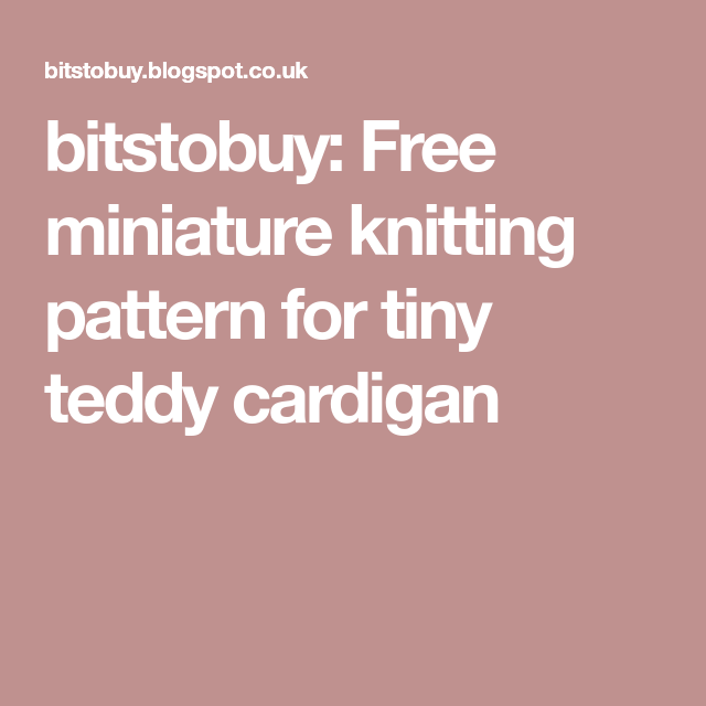 Bitstobuy Free Miniature Knitting Pattern For Tiny Teddy Cardigan