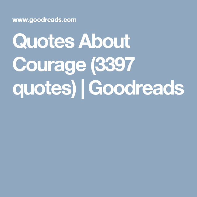 Good Quotes About Courage (3397 Quotes) | Goodreads