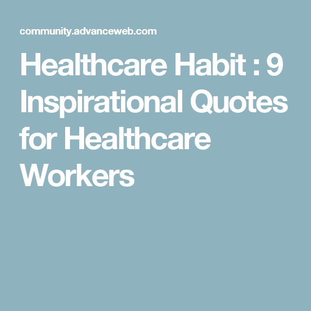 Health Quotes Inspirational Healthcare Habit : 9 Inspirational Quotes for Healthcare Workers  Health Quotes Inspirational