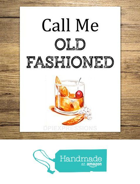 "Call Me Old Fashioned Art Print, Bar Cart Art Print, Bar Wall Decor, Unframed Print, 8""x10"" Art Print from DPI Expressions http://www.amazon.com/dp/B01DSES71S/ref=hnd_sw_r_pi_dp_BmSgxb00JEV7P #handmadeatamazon"